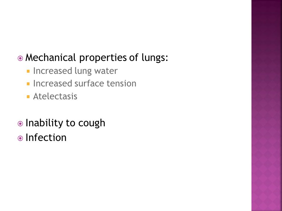  Mechanical properties of lungs:  Increased lung water  Increased surface tension  Atelectasis  Inability to cough  Infection