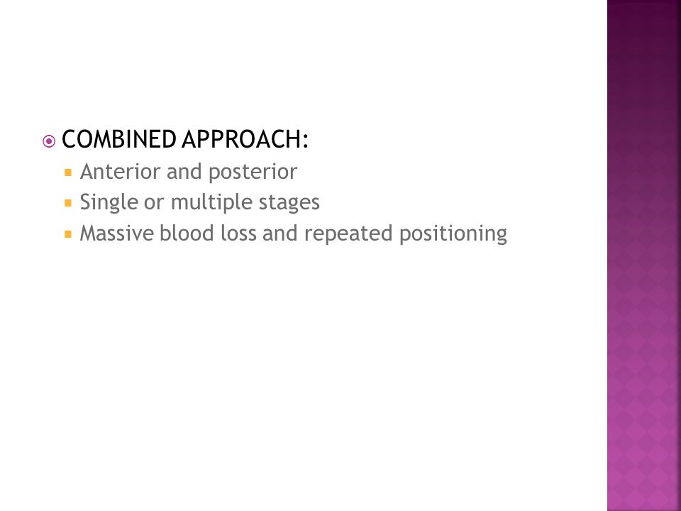  COMBINED APPROACH:  Anterior and posterior  Single or multiple stages  Massive blood loss and repeated positioning