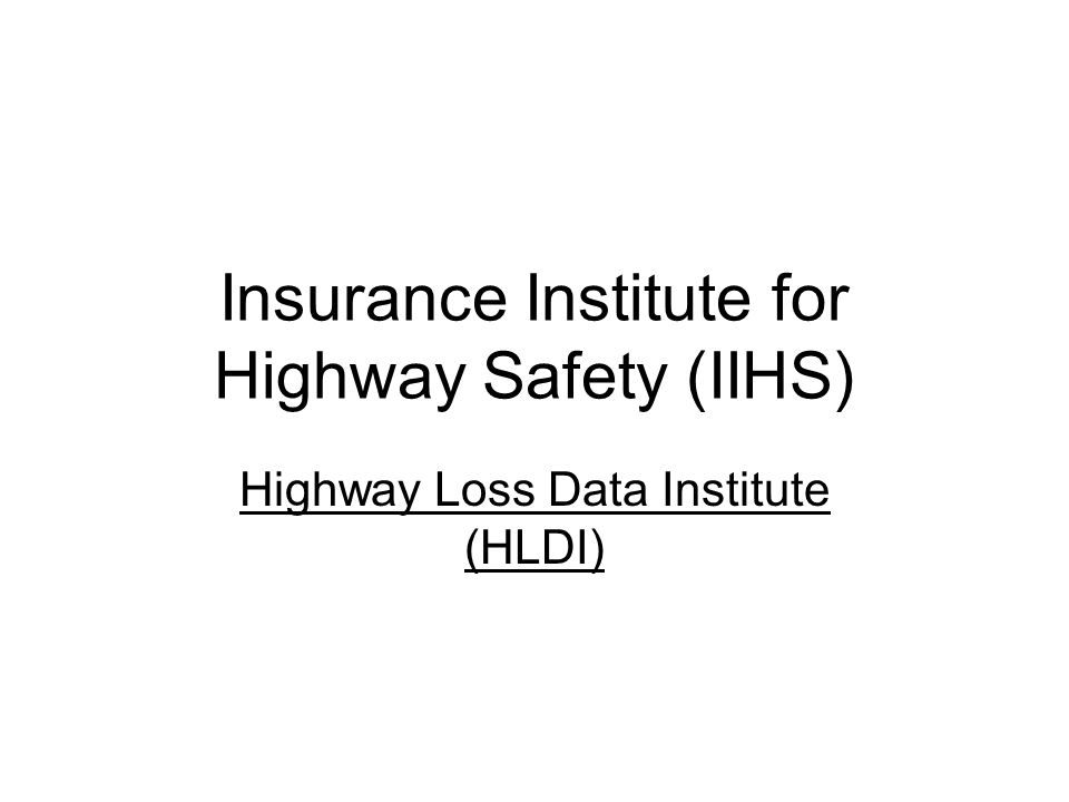 Insurance Institute for Highway Safety (IIHS) Highway Loss Data Institute (HLDI)