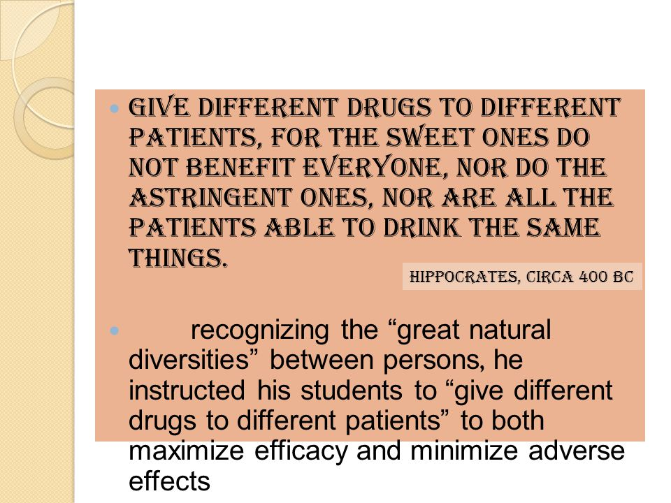 Give different drugs to different patients, for the sweet ones do not benefit everyone, nor do the astringent ones, nor are all the patients able to drink the same things.