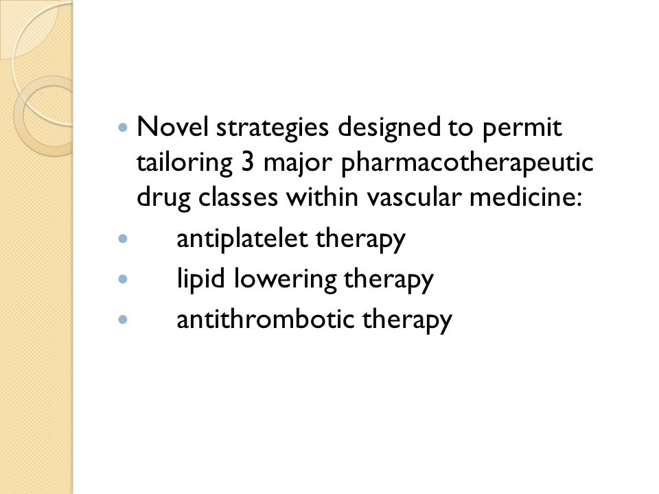 Novel strategies designed to permit tailoring 3 major pharmacotherapeutic drug classes within vascular medicine: antiplatelet therapy lipid lowering therapy antithrombotic therapy