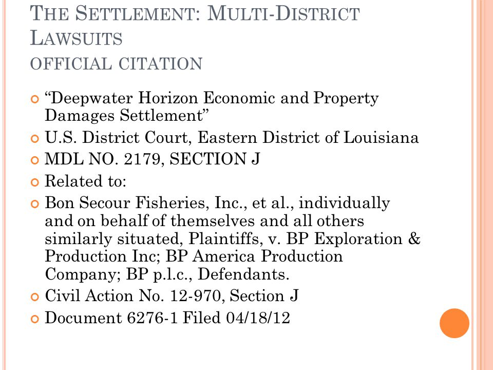 T HE S ETTLEMENT : M ULTI -D ISTRICT L AWSUITS OFFICIAL CITATION Deepwater Horizon Economic and Property Damages Settlement U.S.