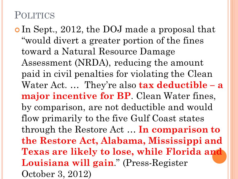 P OLITICS In Sept., 2012, the DOJ made a proposal that would divert a greater portion of the fines toward a Natural Resource Damage Assessment (NRDA), reducing the amount paid in civil penalties for violating the Clean Water Act.
