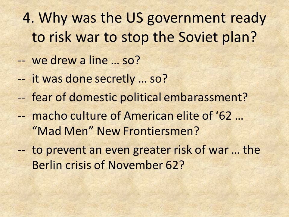 4. Why was the US government ready to risk war to stop the Soviet plan.