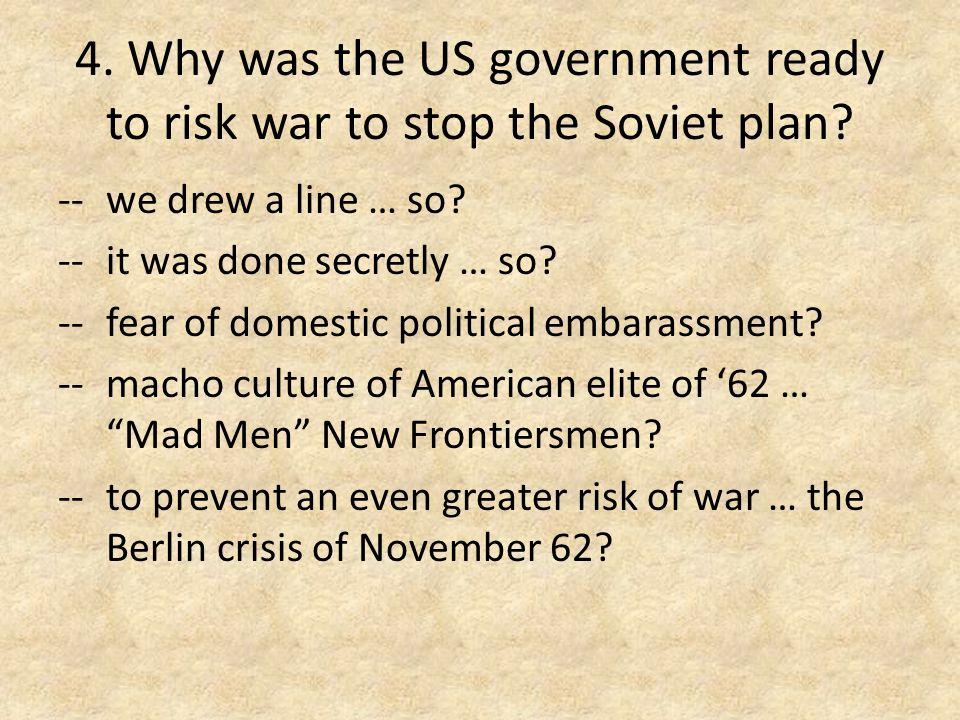 5.Why no war. Why US choose ultimatum/quarantine versus alternatives.