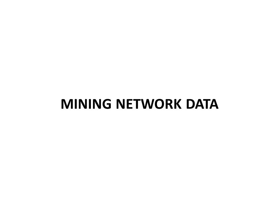 MINING NETWORK DATA