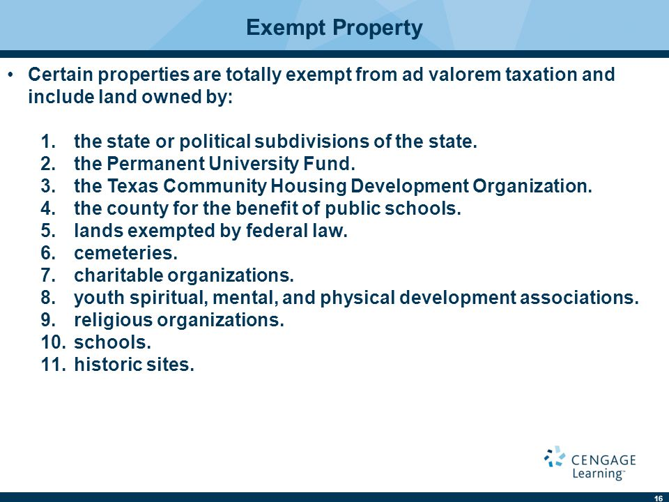 16 Exempt Property Certain properties are totally exempt from ad valorem taxation and include land owned by: 1.the state or political subdivisions of the state.