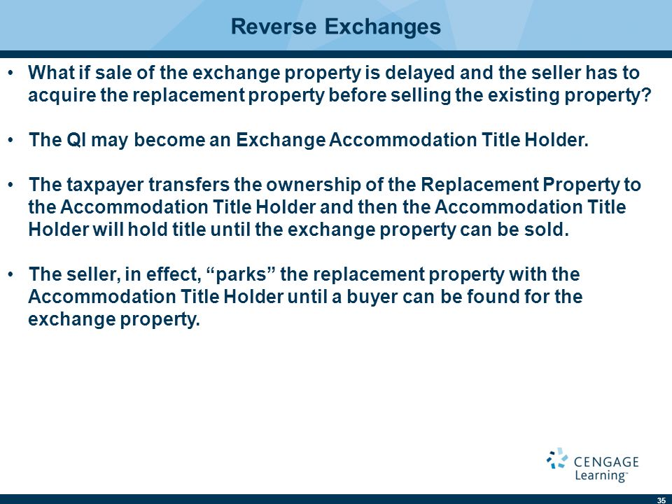 35 Reverse Exchanges What if sale of the exchange property is delayed and the seller has to acquire the replacement property before selling the existing property.