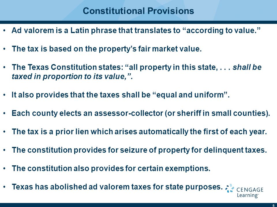 5 Constitutional Provisions Ad valorem is a Latin phrase that translates to according to value. The tax is based on the property's fair market value.