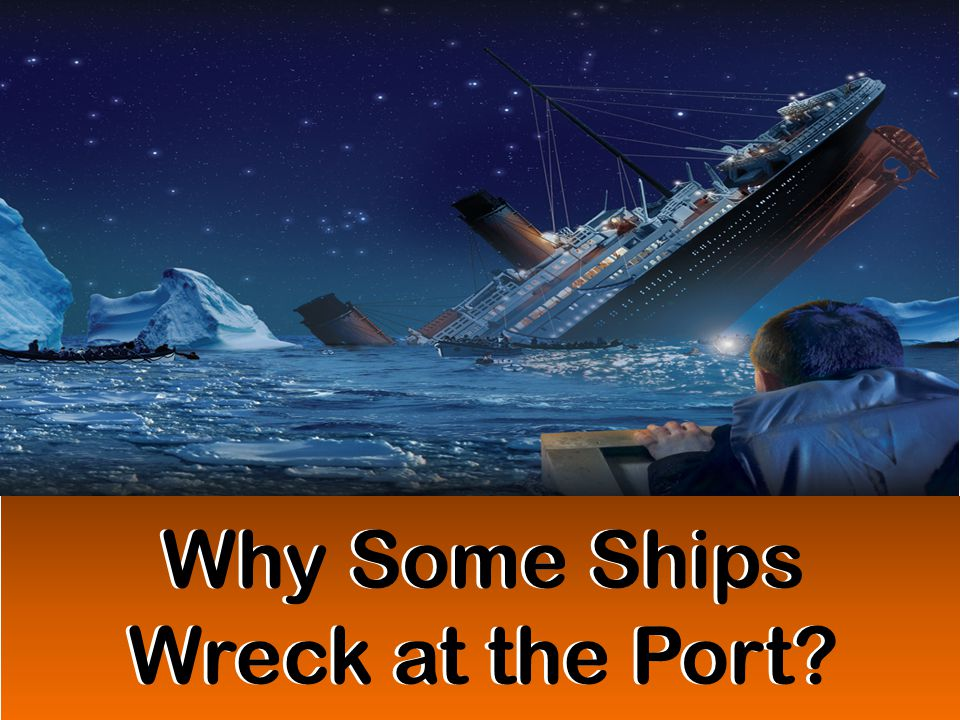 Why Some Ships Wreck at the Port?