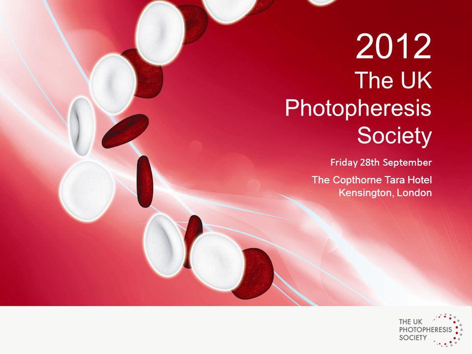 2012 The UK Photopheresis Society Friday 28th September The Copthorne Tara Hotel Kensington, London