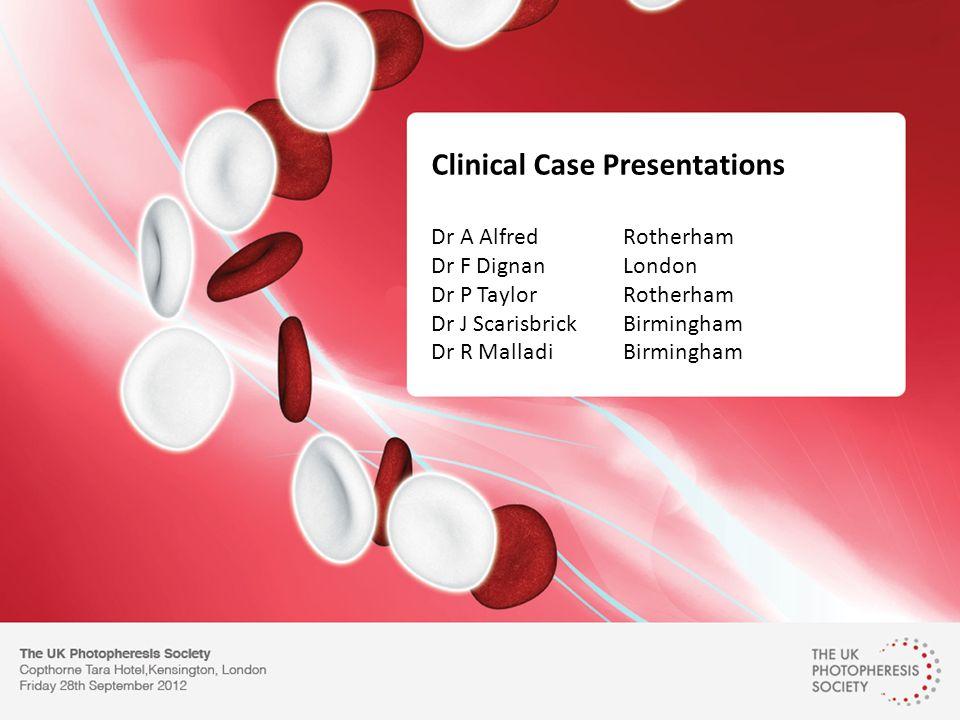 Clinical Case Presentations Dr A Alfred Rotherham Dr F Dignan London Dr P Taylor Rotherham Dr J Scarisbrick Birmingham Dr R Malladi Birmingham