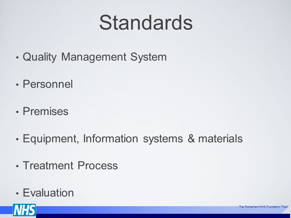 The Rotherham NHS Foundation Trust Standards Quality Management System Personnel Premises Equipment, Information systems & materials Treatment Process Evaluation