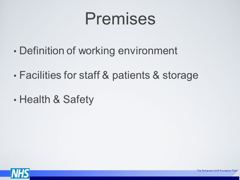 The Rotherham NHS Foundation Trust Premises Definition of working environment Facilities for staff & patients & storage Health & Safety
