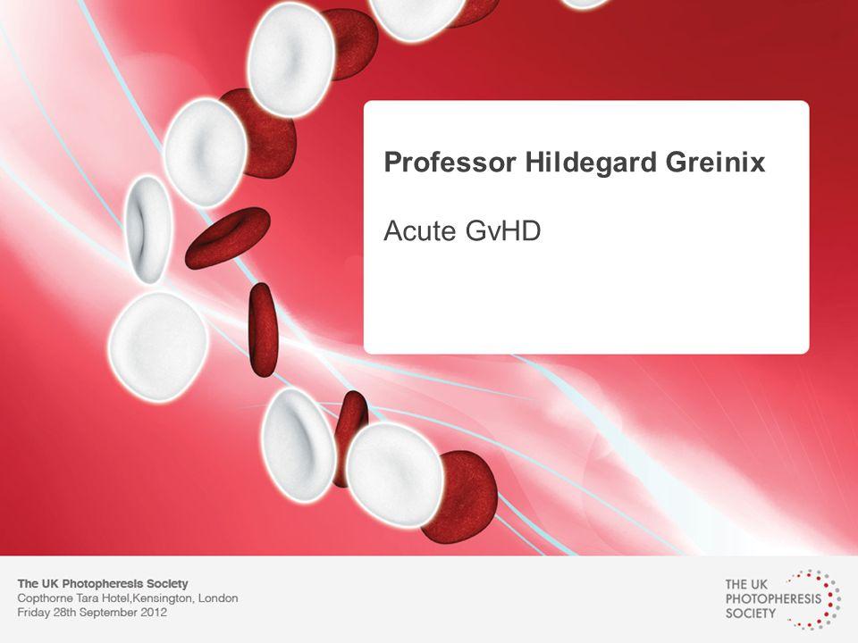 The Rotherham NHS Foundation Trust Professor Hildegard Greinix Acute GvHD