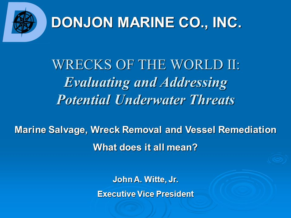WRECKS OF THE WORLD II: Evaluating and Addressing Potential Underwater Threats DONJON MARINE CO., INC.