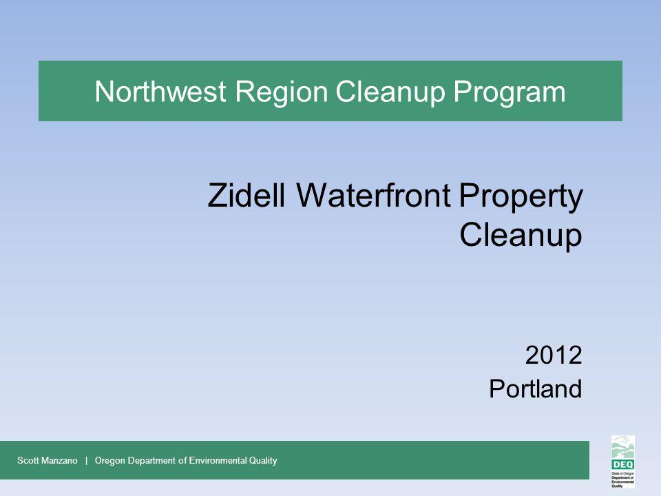 Northwest Region Cleanup Program Zidell Waterfront Property Cleanup 2012 Portland Scott Manzano | Oregon Department of Environmental Quality