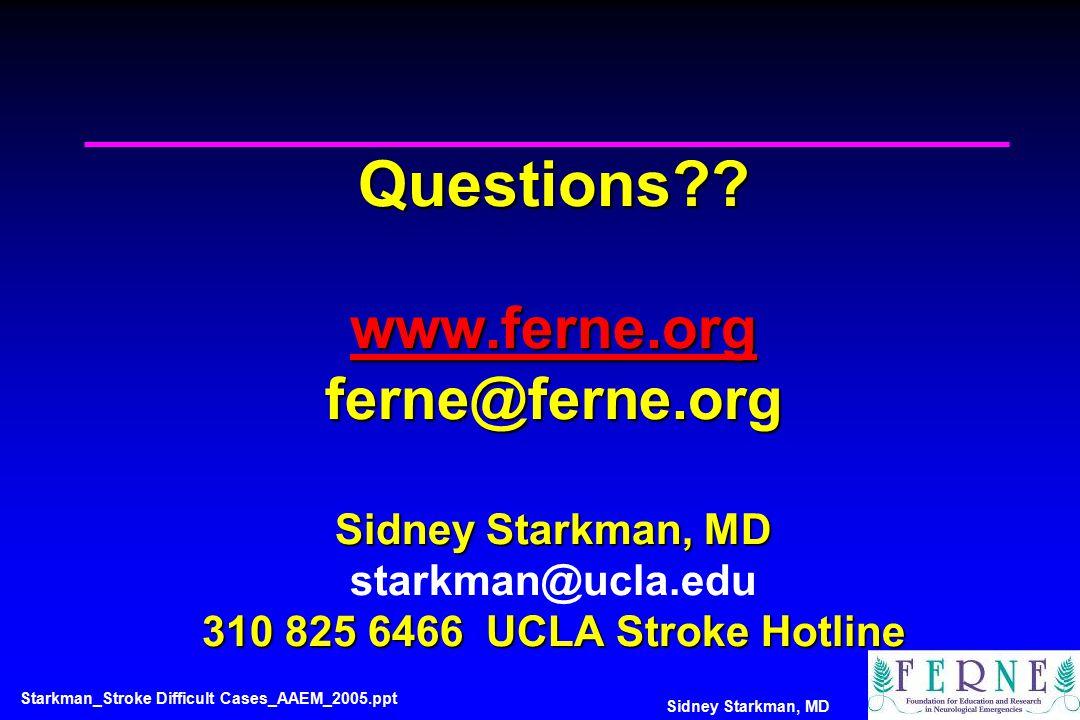 Sidney Starkman, MD Questions?? www.ferne.org ferne@ferne.org Sidney Starkman, MD 310 825 6466 UCLA Stroke Hotline Questions?? www.ferne.org ferne@fer