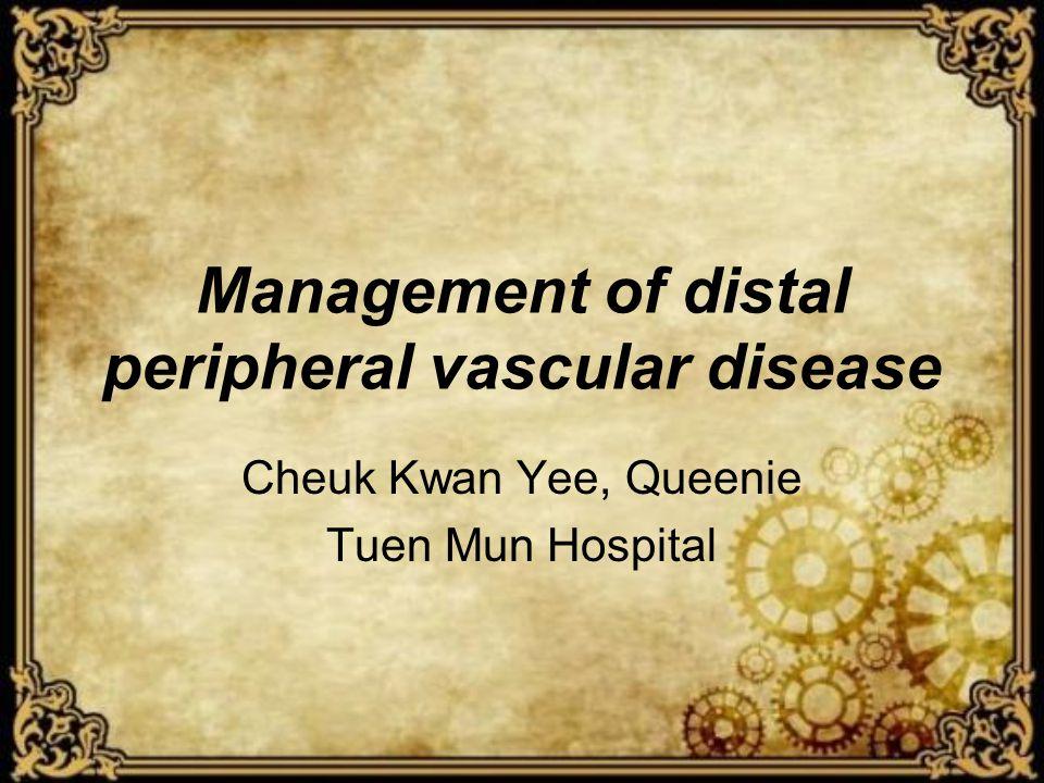 Management of distal peripheral vascular disease Cheuk Kwan Yee, Queenie Tuen Mun Hospital