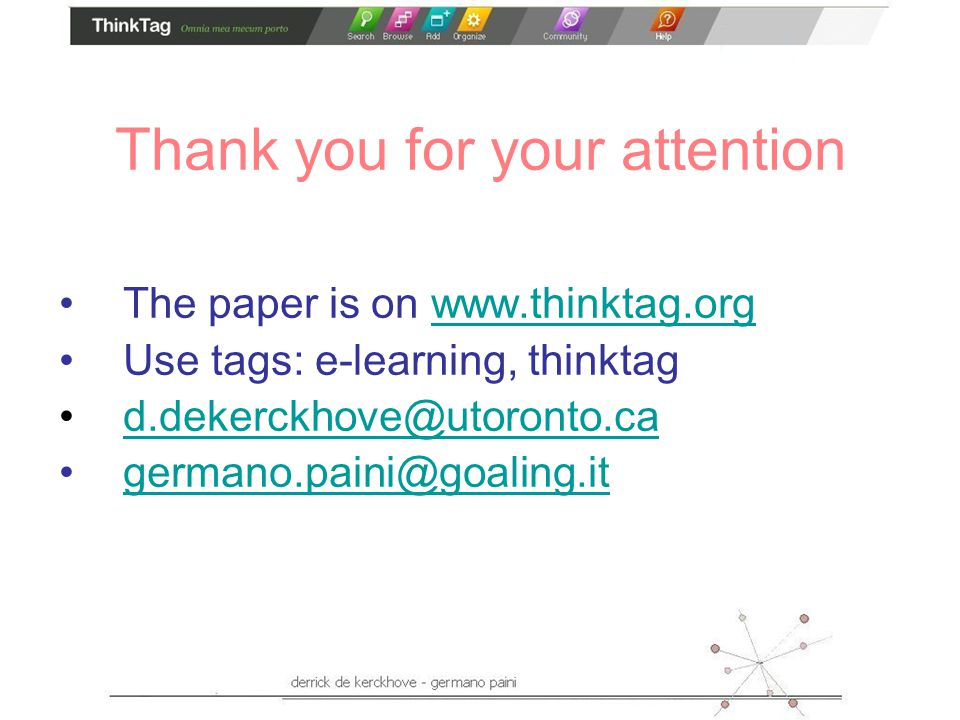 Thank you for your attention The paper is on www.thinktag.orgwww.thinktag.org Use tags: e-learning, thinktag d.dekerckhove@utoronto.ca germano.paini@goaling.it