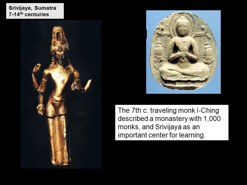 Srivijaya, Sumatra 7-14 th centuries I-ching I-Ching The 7th c.