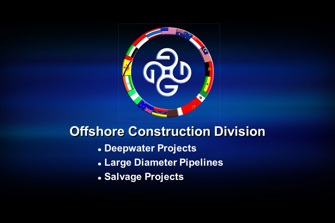 Offshore Construction Division l Deepwater Projects l Large Diameter Pipelines l Salvage Projects