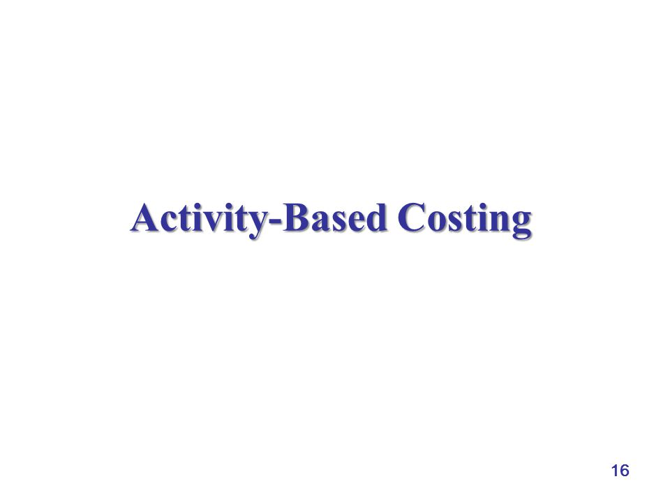 16 Activity-Based Costing