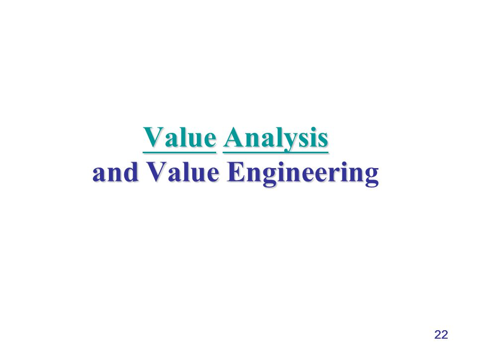 22 ValueValue Analysis and Value Engineerin Value Analysis and Value EngineeringAnalysis ValueAnalysis