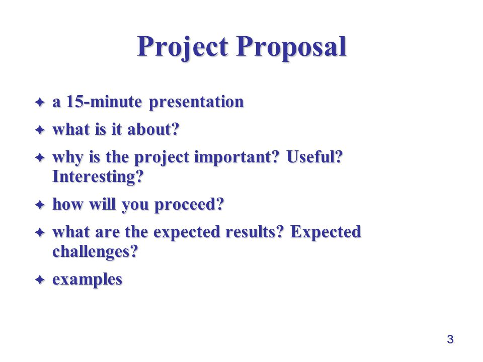3 Project Proposal  a 15-minute presentation  what is it about.