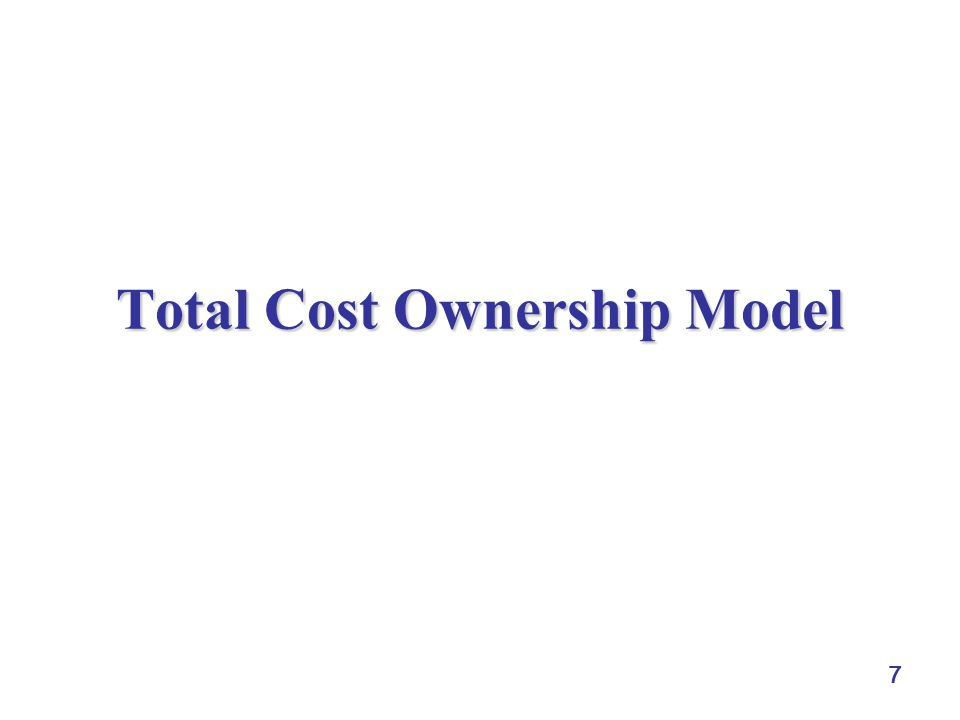 7 Total Cost Ownership Model