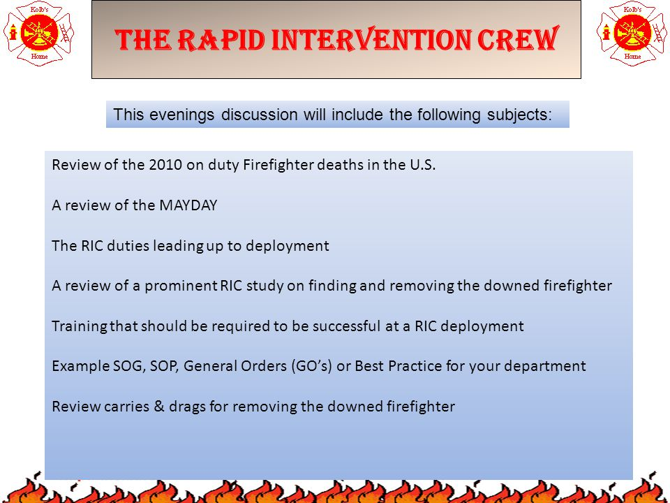The Rapid Intervention Crew This evenings discussion will include the following subjects: Review of the 2010 on duty Firefighter deaths in the U.S.