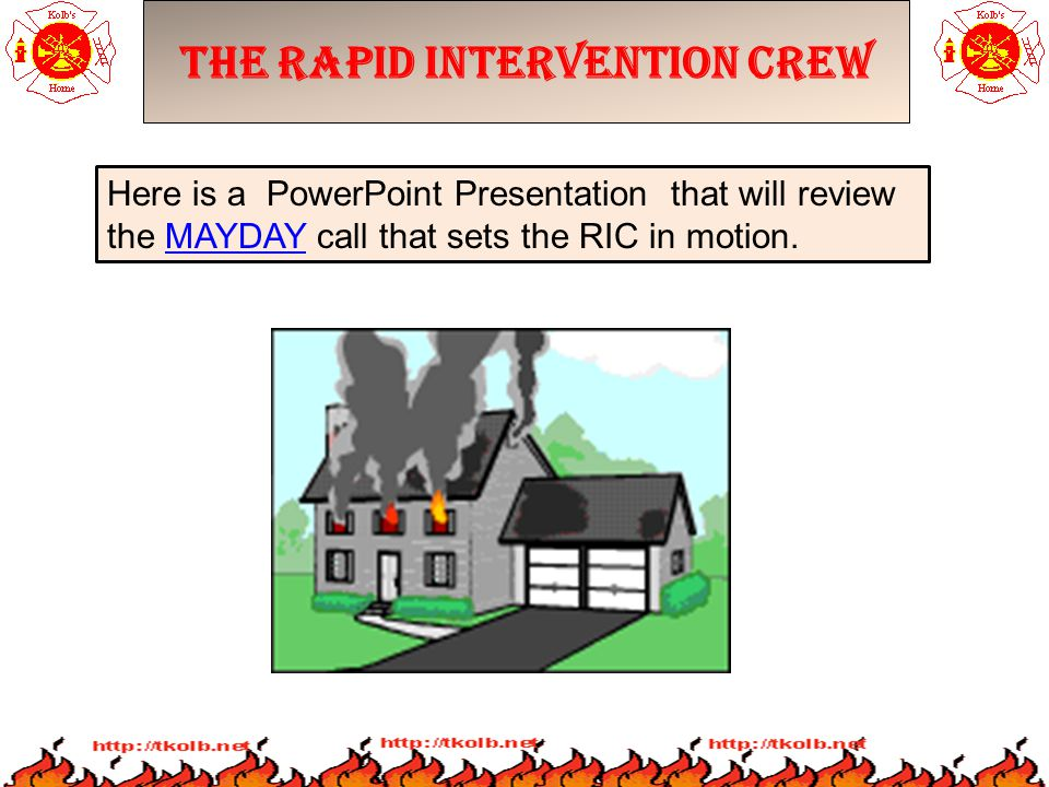 The Rapid Intervention Crew Here is a PowerPoint Presentation that will review the MAYDAY call that sets the RIC in motion.MAYDAY