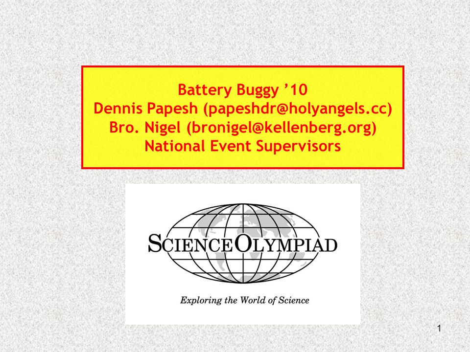 1 Battery Buggy '10 Dennis Papesh (papeshdr@holyangels.cc) Bro. Nigel (bronigel@kellenberg.org) National Event Supervisors