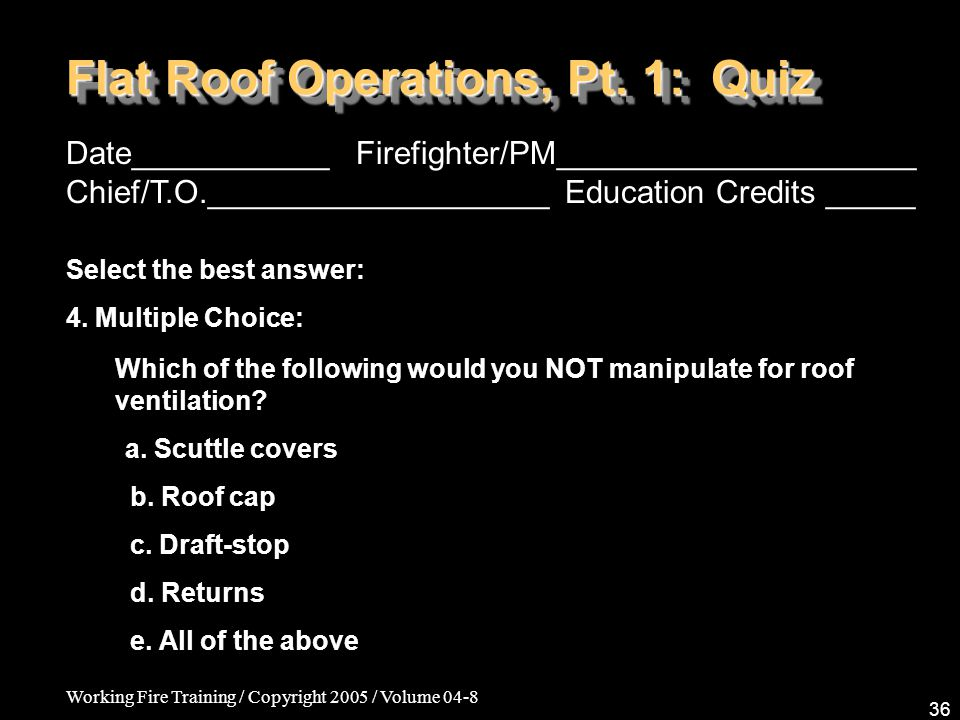 Working Fire Training / Copyright 2005 / Volume 04-8 36 Flat Roof Operations, Pt.