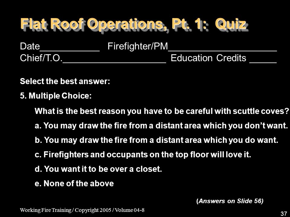 Working Fire Training / Copyright 2005 / Volume 04-8 37 Flat Roof Operations, Pt.