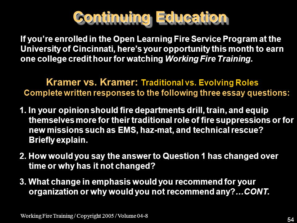 Working Fire Training / Copyright 2005 / Volume 04-8 54 Continuing Education Kramer vs.