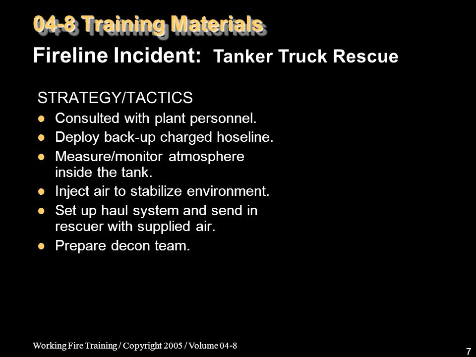 Working Fire Training / Copyright 2005 / Volume 04-8 7 STRATEGY/TACTICS Consulted with plant personnel.