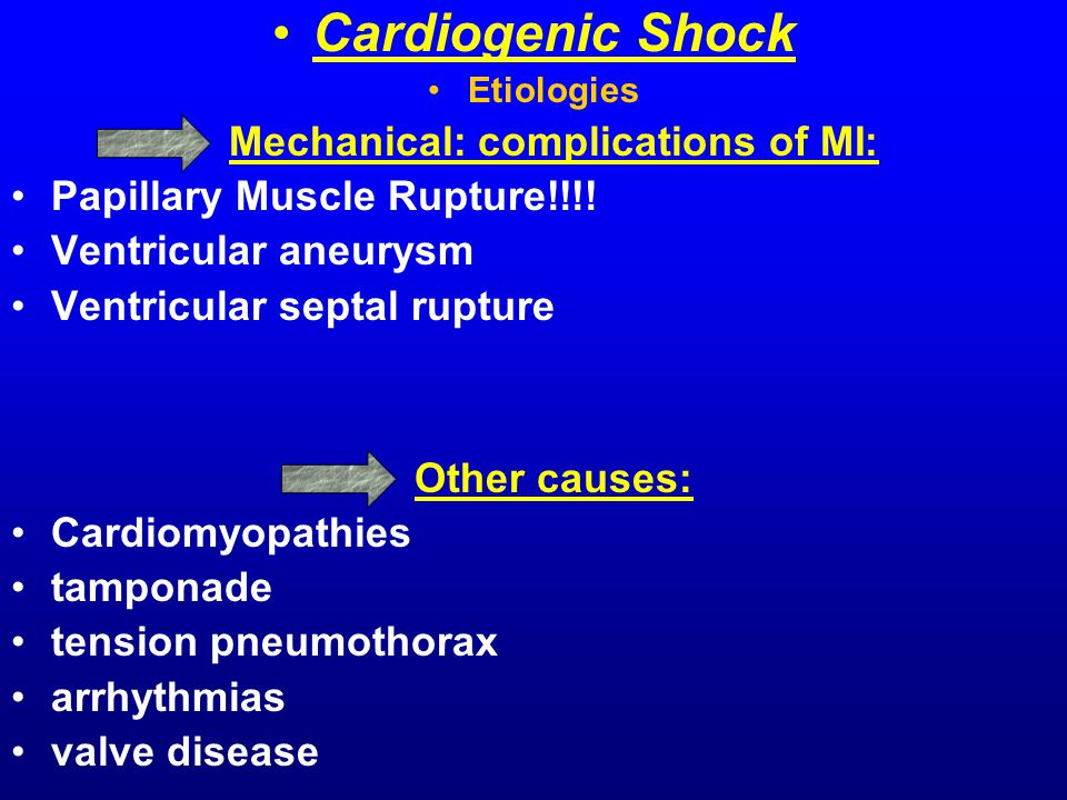 Cardiogenic Shock Etiologies Mechanical: complications of MI: Papillary Muscle Rupture!!!.