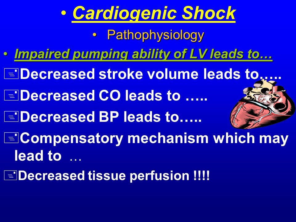 Cardiogenic Shock Pathophysiology Pathophysiology Impaired pumping ability of LV leads to…Impaired pumping ability of LV leads to… +Decreased stroke volume leads to…..