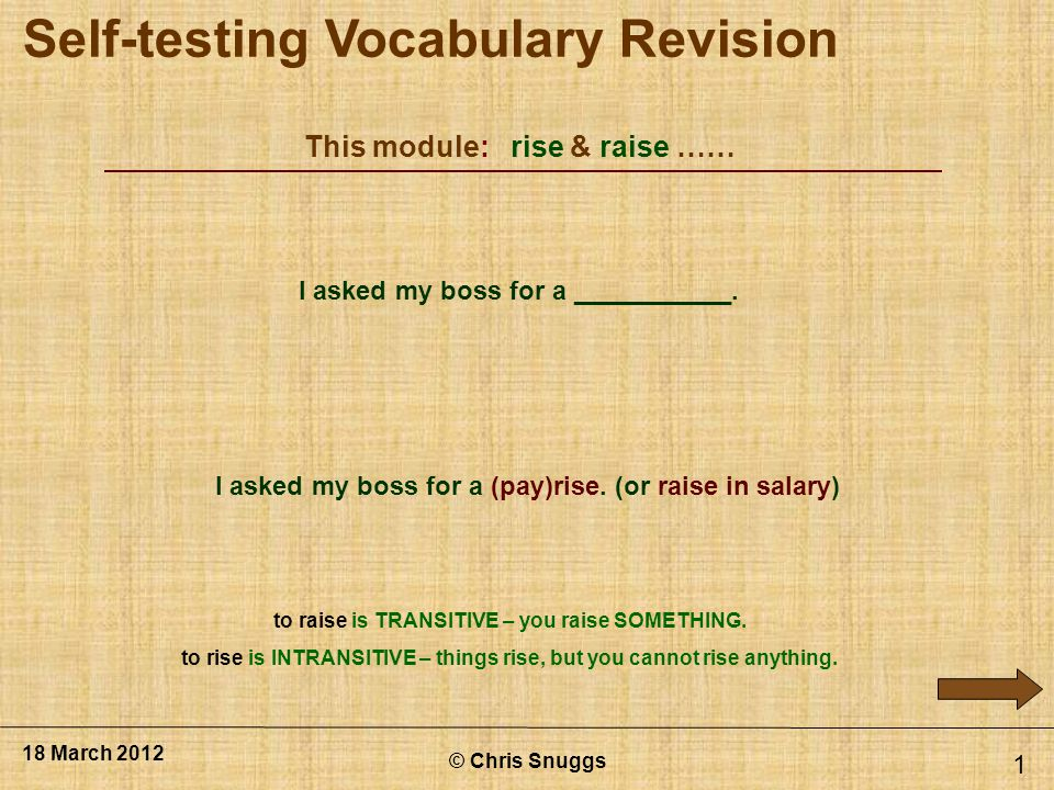 This module: rise & raise …… © Chris Snuggs 18 March 2012 1 I asked my boss for a ___________.
