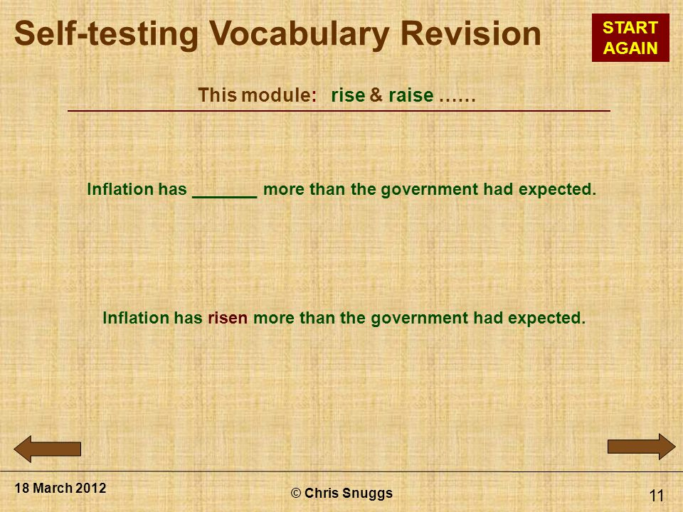 This module: rise & raise …… © Chris Snuggs 18 March 2012 11 Inflation has _______ more than the government had expected.