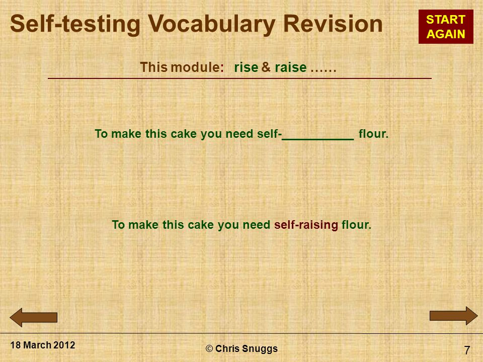 This module: rise & raise …… © Chris Snuggs 18 March 2012 7 To make this cake you need self-___________ flour.