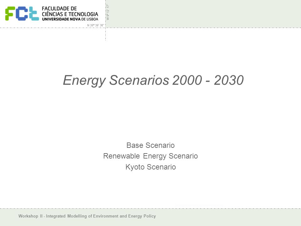 Workshop II - Integrated Modelling of Environment and Energy Policy Energy Scenarios 2000 - 2030 Base Scenario Renewable Energy Scenario Kyoto Scenario