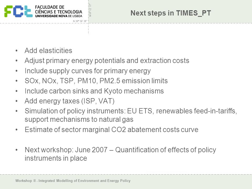 Workshop II - Integrated Modelling of Environment and Energy Policy Next steps in TIMES_PT Add elasticities Adjust primary energy potentials and extra