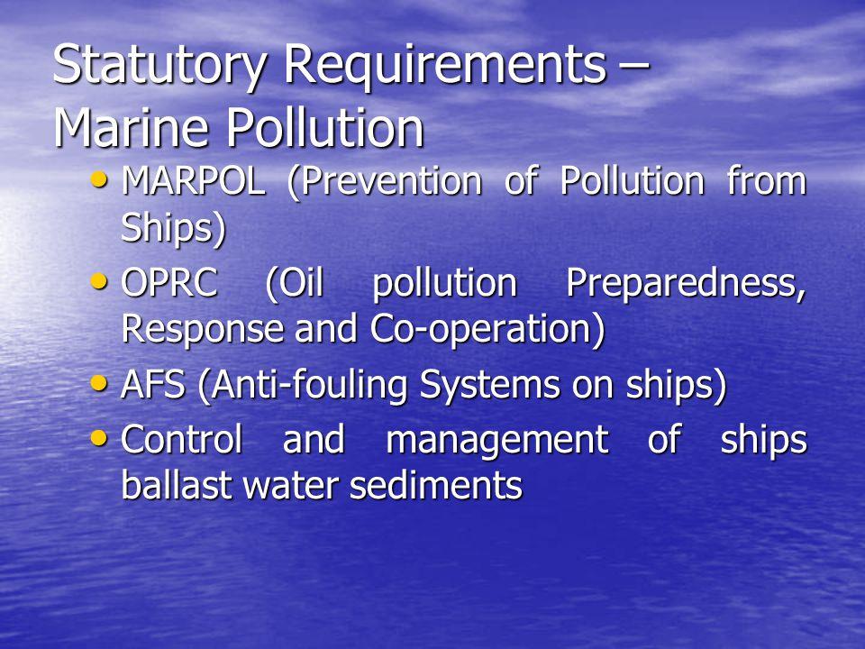 Statutory Requirements – Marine Pollution MARPOL (Prevention of Pollution from Ships) MARPOL (Prevention of Pollution from Ships) OPRC (Oil pollution