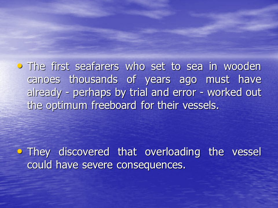 The first seafarers who set to sea in wooden canoes thousands of years ago must have already - perhaps by trial and error - worked out the optimum fre
