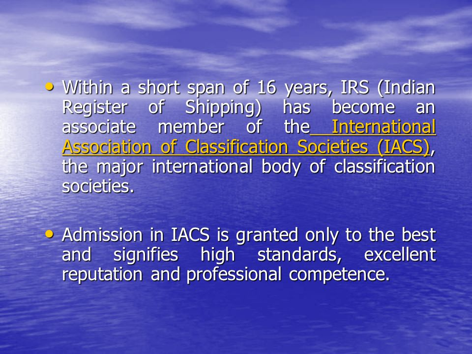 Within a short span of 16 years, IRS (Indian Register of Shipping) has become an associate member of the International Association of Classification S