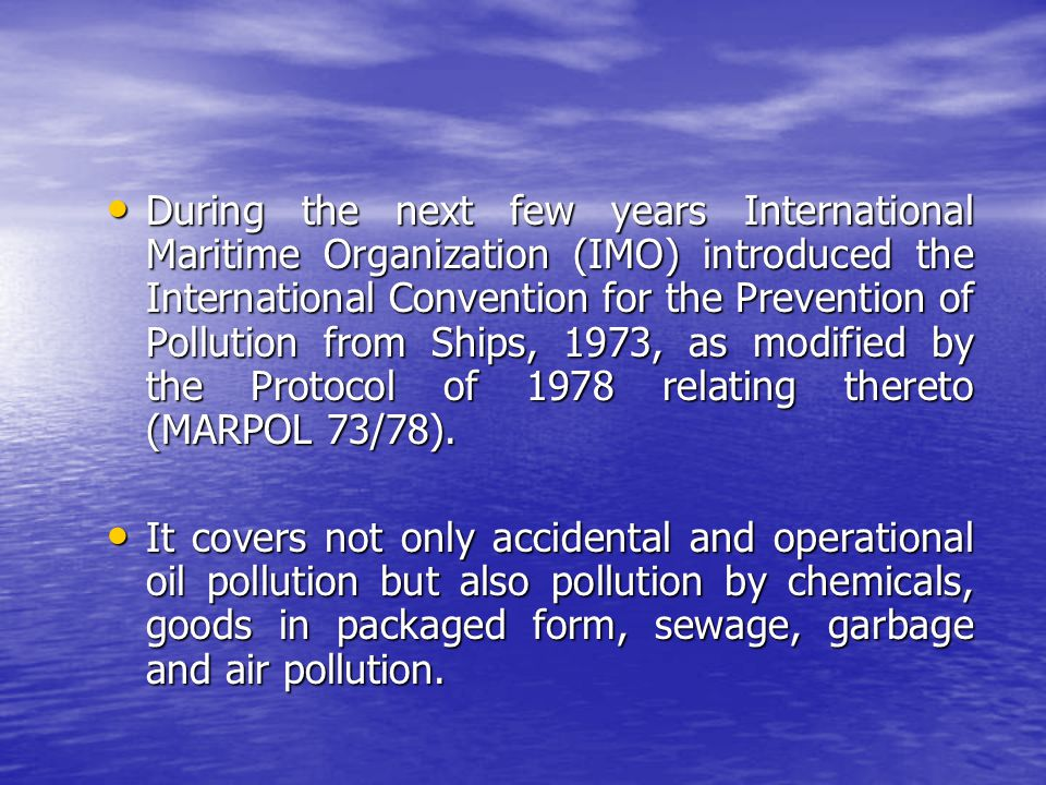 During the next few years International Maritime Organization (IMO) introduced the International Convention for the Prevention of Pollution from Ships