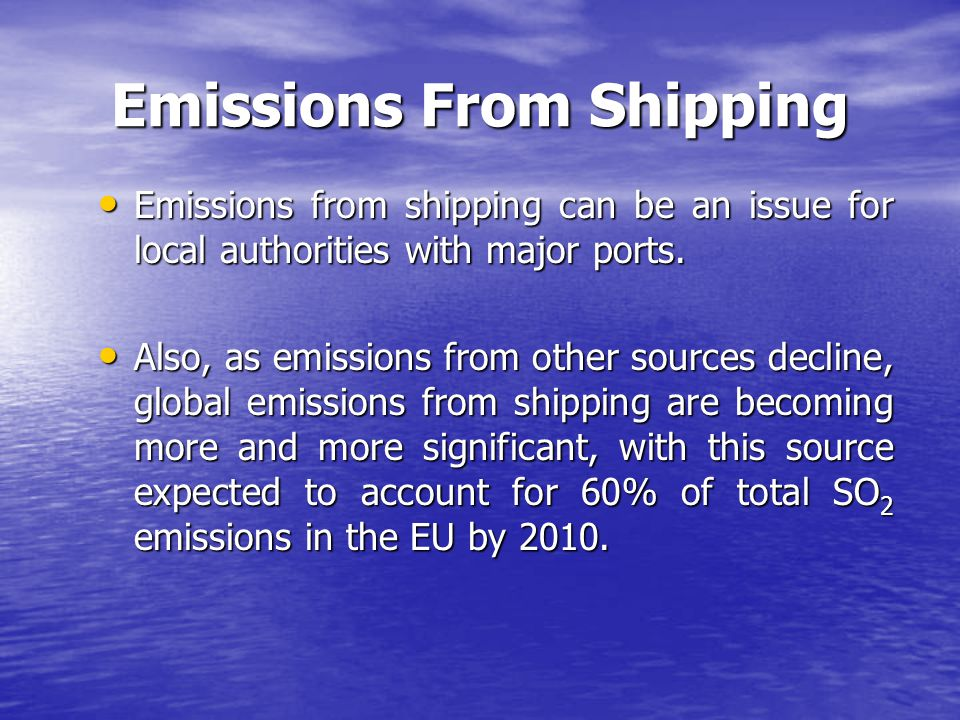 Emissions From Shipping Emissions from shipping can be an issue for local authorities with major ports. Emissions from shipping can be an issue for lo