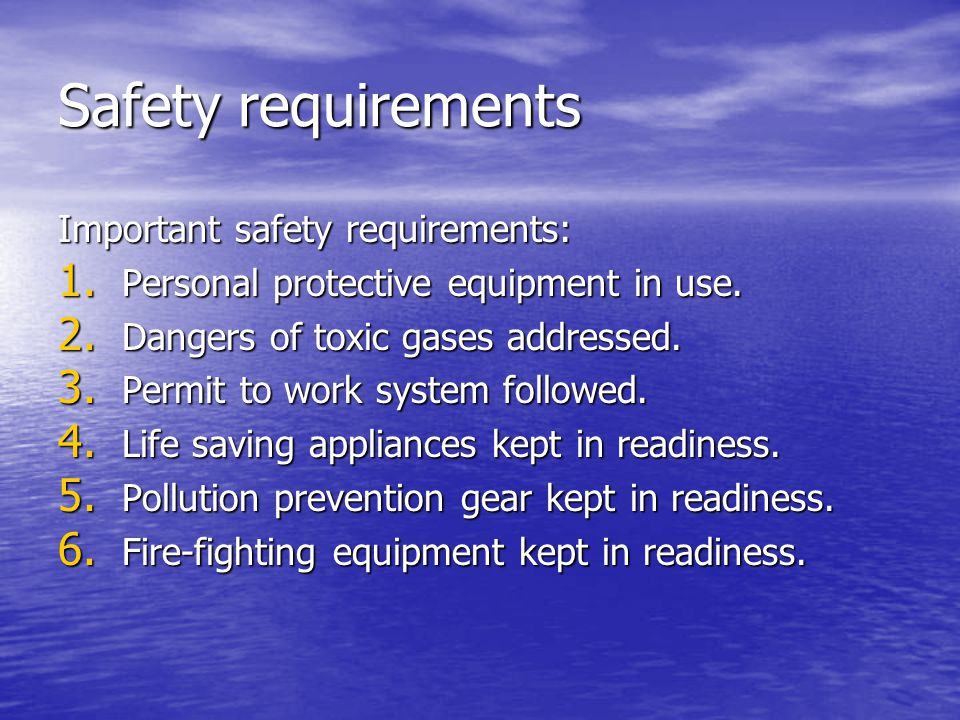 Safety requirements Important safety requirements: 1. Personal protective equipment in use. 2. Dangers of toxic gases addressed. 3. Permit to work sys